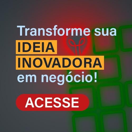 Transforme sua ideia inovadora em negócio